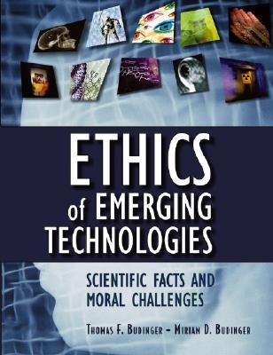 Ethics of Emerging Technologies By Budinger, Thomas F./ Budinger, Miriam D., M.D.