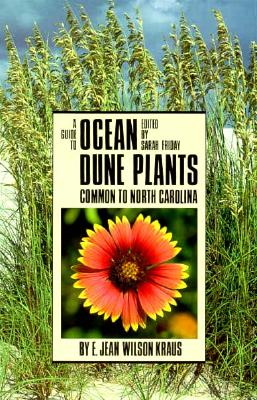 A Guide to Ocean Dune Plants Common to North Carolina By Kraus, Elizabeth Jean Wilson
